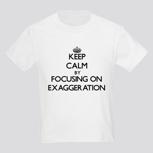 Keep Calm by focusing on EXAGGERATION T-Shirt