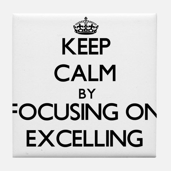 Keep Calm by focusing on EXCELLING Tile Coaster