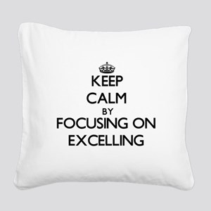 Keep Calm by focusing on EXCE Square Canvas Pillow