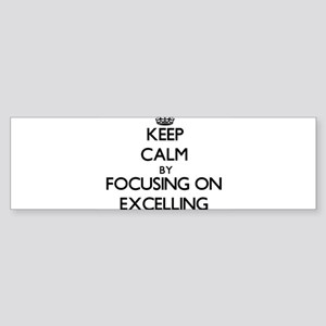 Keep Calm by focusing on EXCELLING Bumper Sticker