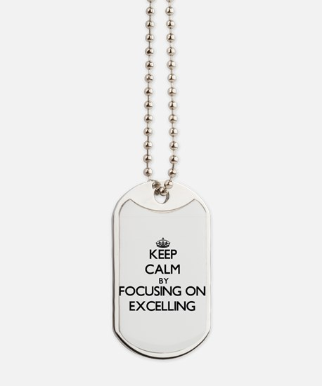 Keep Calm by focusing on EXCELLING Dog Tags