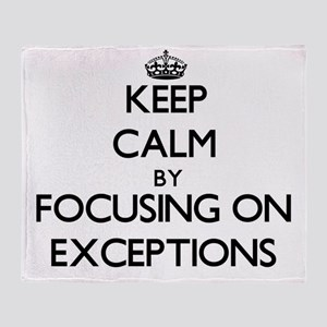 Keep Calm by focusing on EXCEPTIONS Throw Blanket