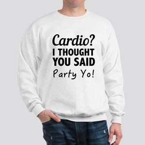 Cardio? I Thought You Said Party Yo! Sweatshirt