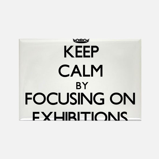 Keep Calm by focusing on EXHIBITIONS Magnets