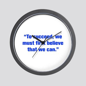 To succeed we must first believe that we can Wall