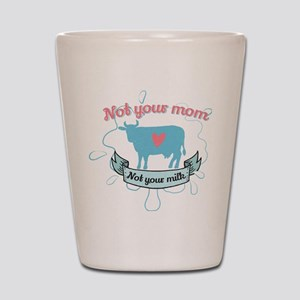 not your mom Shot Glass
