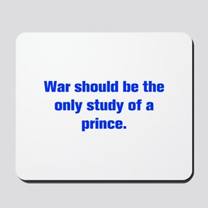 War should be the only study of a prince Mousepad