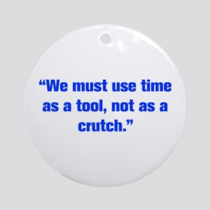 We must use time as a tool not as a crutch Ornamen
