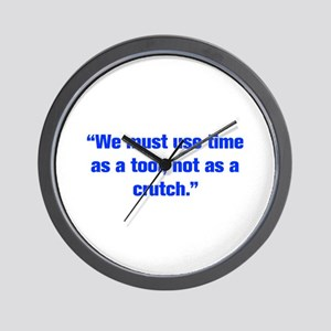 We must use time as a tool not as a crutch Wall Cl