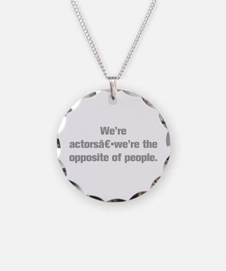 We re actors we re the opposite of people Necklace