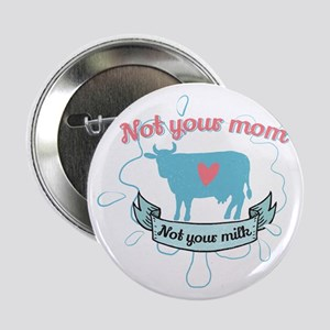 """not your mom 2.25"""" Button"""
