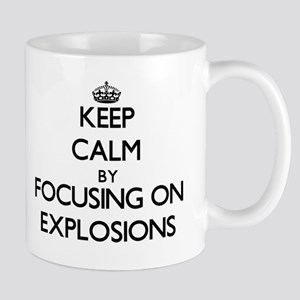 Keep Calm by focusing on EXPLOSIONS Mugs