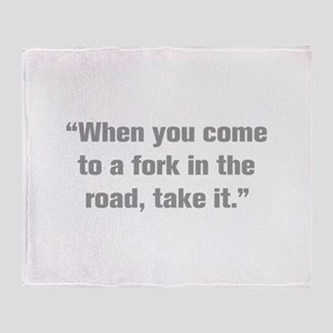When you come to a fork in the road take it Throw