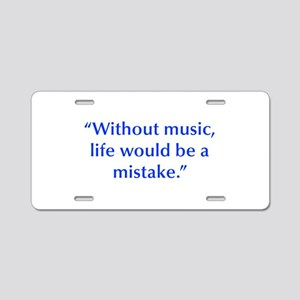 Without music life would be a mistake Aluminum Lic