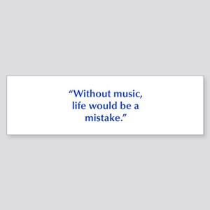 Without music life would be a mistake Bumper Stick