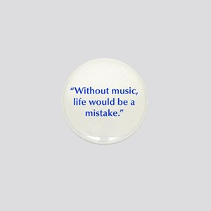 Without music life would be a mistake Mini Button