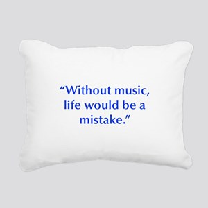 Without music life would be a mistake Rectangular