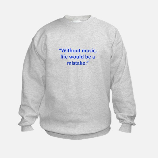 Without music life would be a mistake Sweatshirt