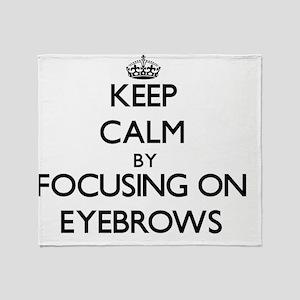 Keep Calm by focusing on EYEBROWS Throw Blanket