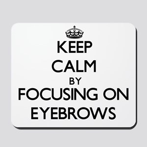 Keep Calm by focusing on EYEBROWS Mousepad