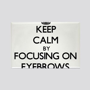 Keep Calm by focusing on EYEBROWS Magnets