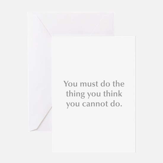 You must do the thing you think you cannot do Gree