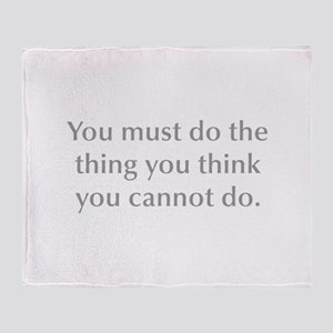 You must do the thing you think you cannot do Thro