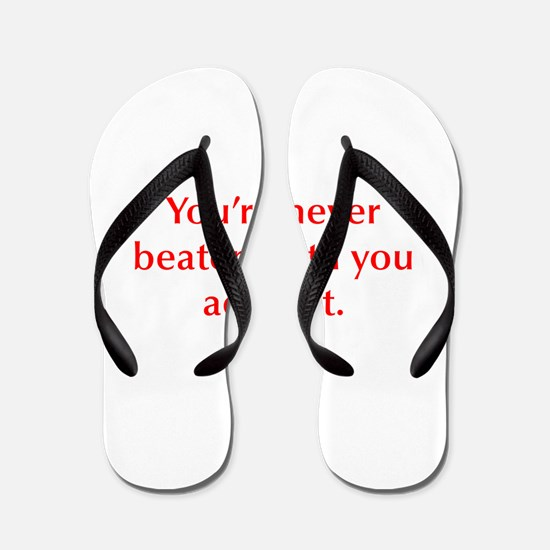 You re never beaten until you admit it Flip Flops