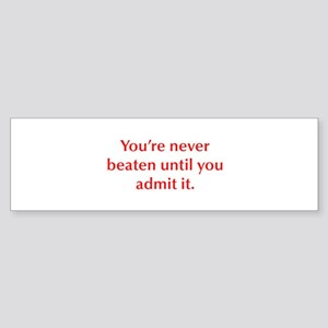 You re never beaten until you admit it Bumper Stic