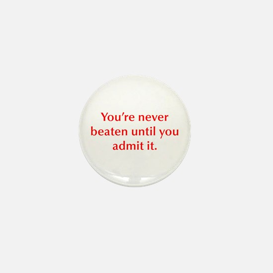 You re never beaten until you admit it Mini Button