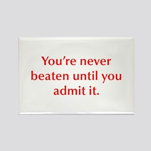You re never beaten until you admit it Magnets