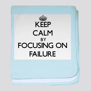 Keep Calm by focusing on Failure baby blanket