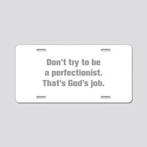 Don t try to be a perfectionist That s God s job A