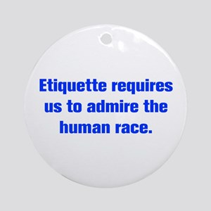 Etiquette requires us to admire the human race Orn
