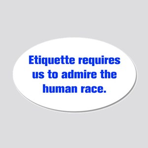 Etiquette requires us to admire the human race Wal