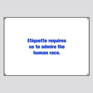 Etiquette requires us to admire the human race Ban