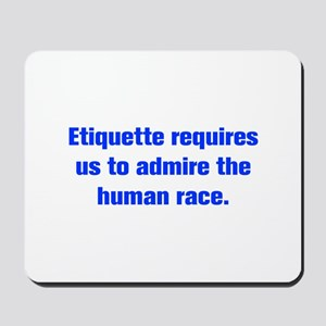 Etiquette requires us to admire the human race Mou