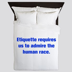 Etiquette requires us to admire the human race Que