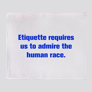 Etiquette requires us to admire the human race Thr