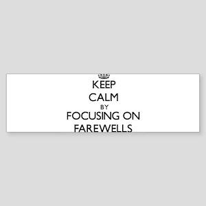 Keep Calm by focusing on Farewells Bumper Sticker