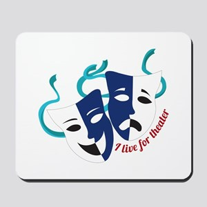 Live For Theater Mousepad