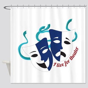 Live For Theater Shower Curtain