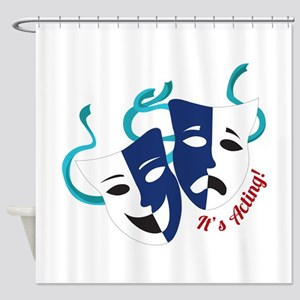 Its Acting Shower Curtain