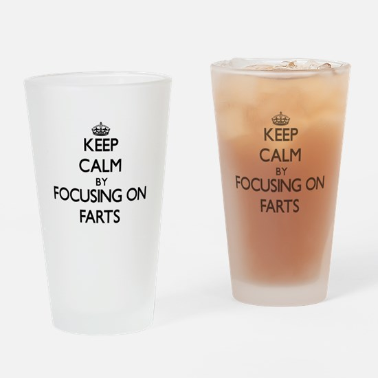 Keep Calm by focusing on Farts Drinking Glass