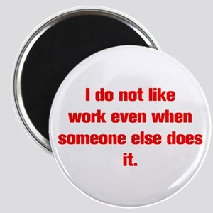 I do not like work even when someone else does it
