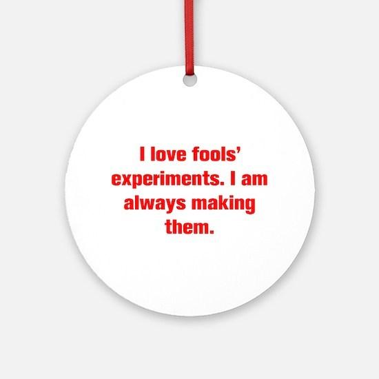 I love fools experiments I am always making them O