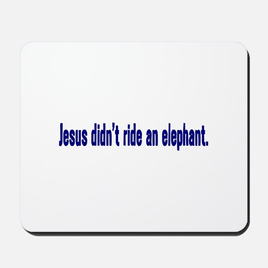 Jesus Didn't Ride an Elephant Mousepad