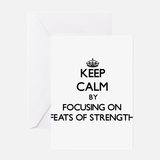 Keep Calm by focusing on Feats Of S Greeting Cards