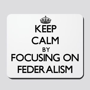 Keep Calm by focusing on Federalism Mousepad