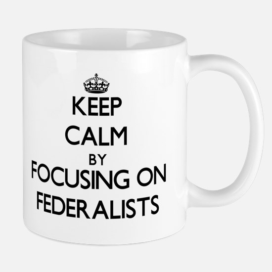 Keep Calm by focusing on Federalists Mugs